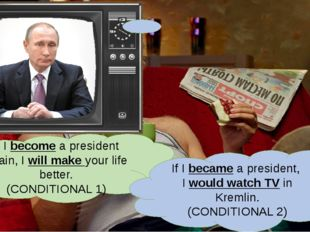 If I become a president again, I will make your life better. (CONDITIONAL 1)