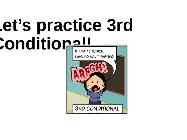 Let's practice 3rd Conditional!