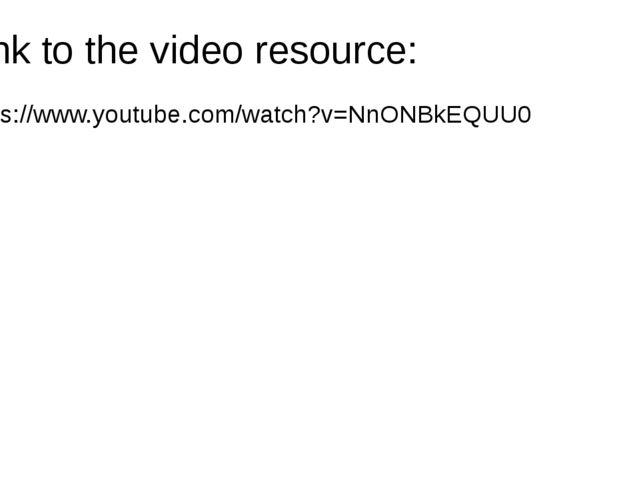 Link to the video resource: https://www.youtube.com/watch?v=NnONBkEQUU0