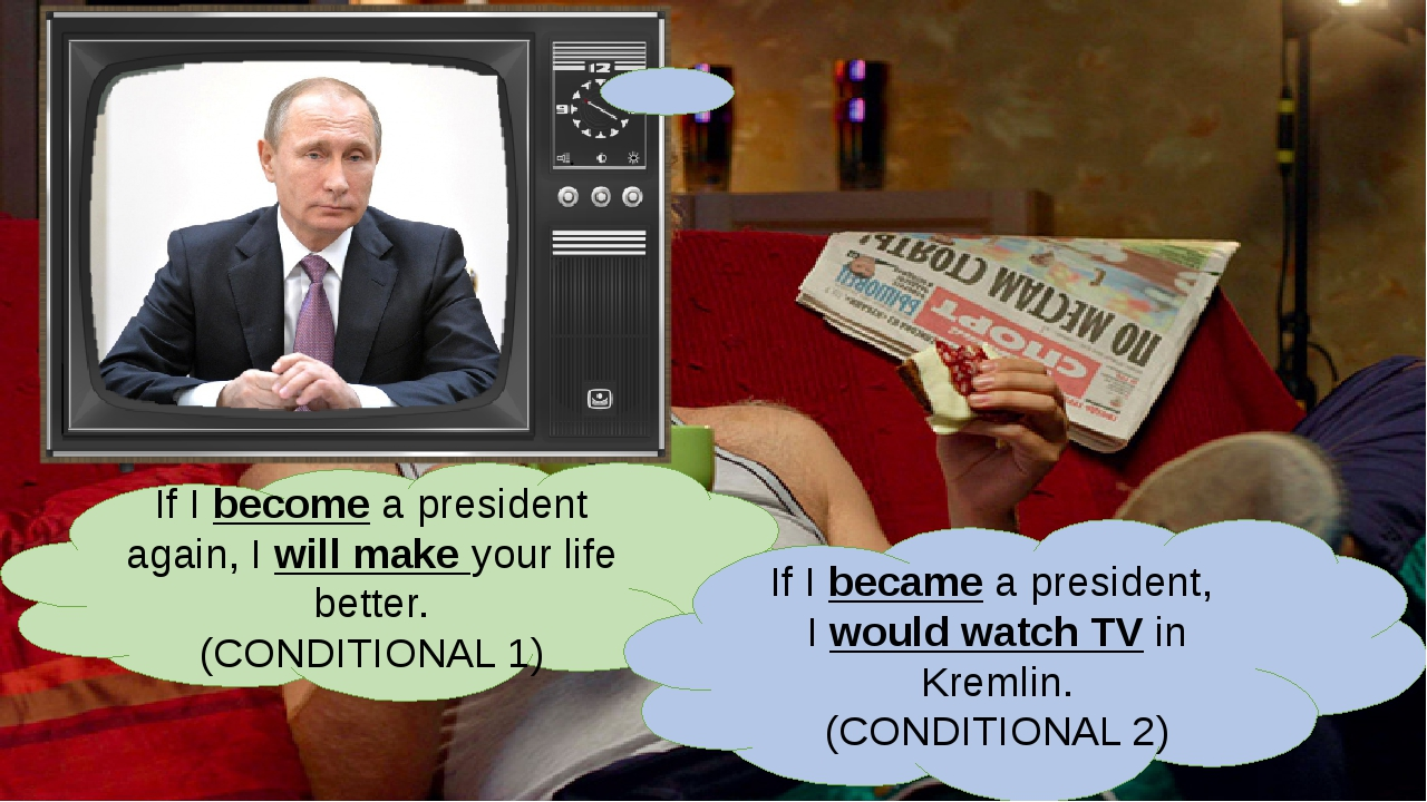 If I become a president again, I will make your life better. (CONDITIONAL 1)...