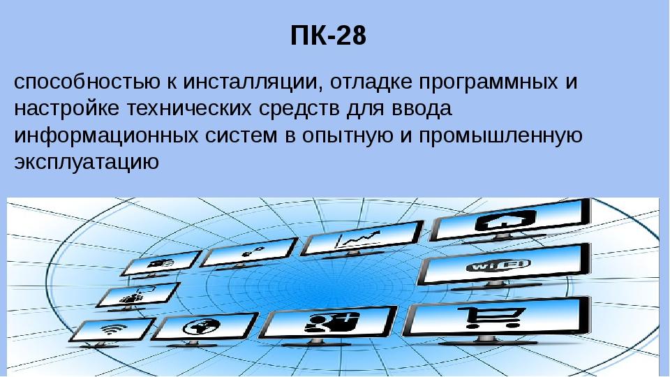 ПК-28 способностью к инсталляции, отладке программных и настройке технических...