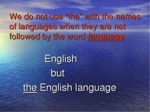 "We do not usе ""the"" with the names of languages when they are not followed by"