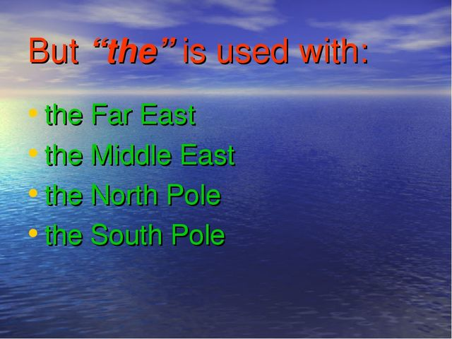 "But ""the"" is used with: the Far East the Middle East the North Pole the South..."