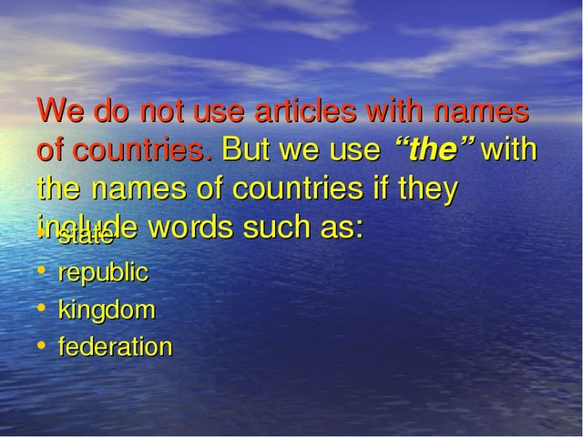 "We do not use articles with names of countries. But we use ""the"" with the nam..."
