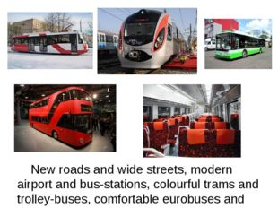 New roads and wide streets, modern airport and bus-stations, colourful trams
