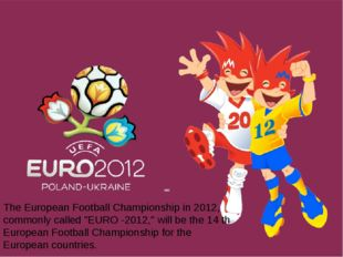 "The European Football Championship in 2012, commonly called ""EURO -2012,"" wi"
