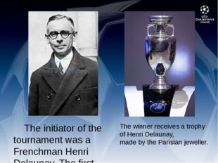The initiator of the tournament was a Frenchman Henri Delaunay. The first Eu