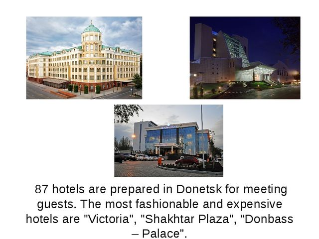 87 hotels are prepared in Donetsk for meeting guests. The most fashionable a...