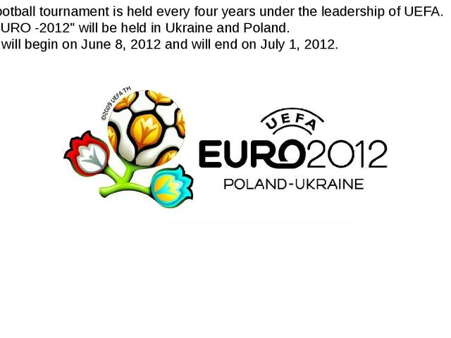 "Football tournament is held every four years under the leadership of UEFA. ""..."
