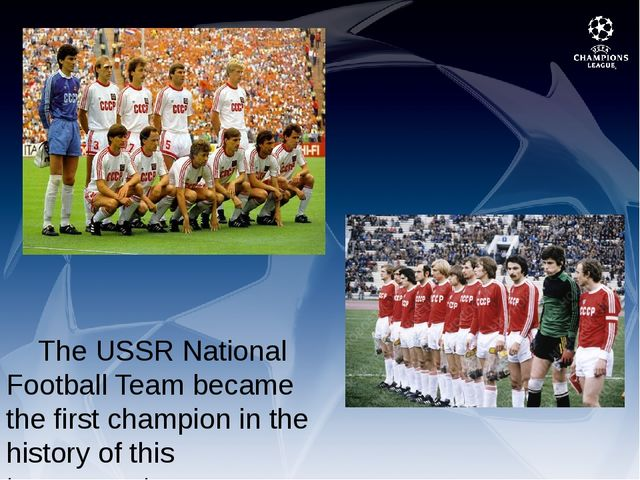 The USSR National Football Team became the first champion in the history of...