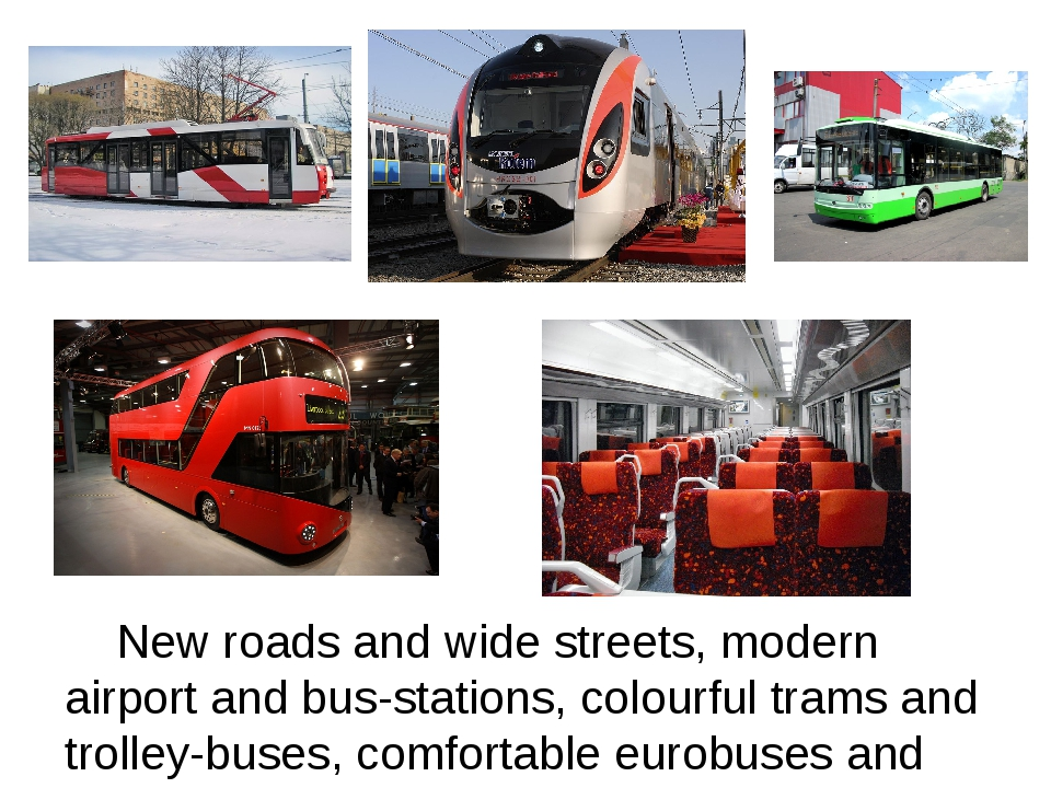 New roads and wide streets, modern airport and bus-stations, colourful trams...