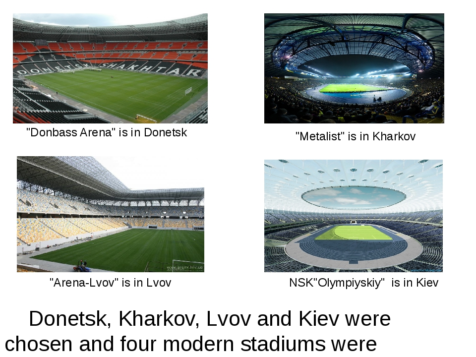 Donetsk, Kharkov, Lvov and Kiev were chosen and four modern stadiums were pr...