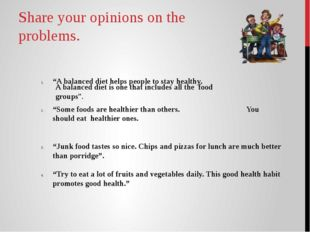 """Share your opinions on the problems. """"A balanced diet helps people to stay he"""
