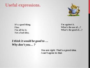 Useful expressions. It's a good thing. Fine. I'm all for it. Not a bad idea.
