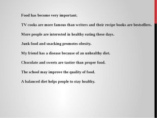 Food has become very important. TV cooks are more famous than writers and the