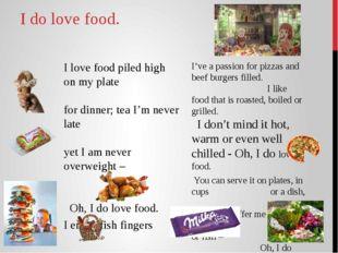 I do love food. I love food piled high on my plate for dinner; tea I'm never