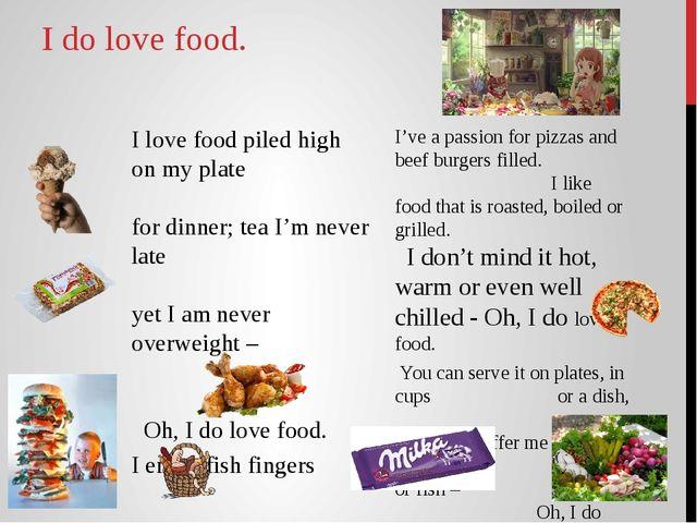 I do love food. I love food piled high on my plate for dinner; tea I'm never...