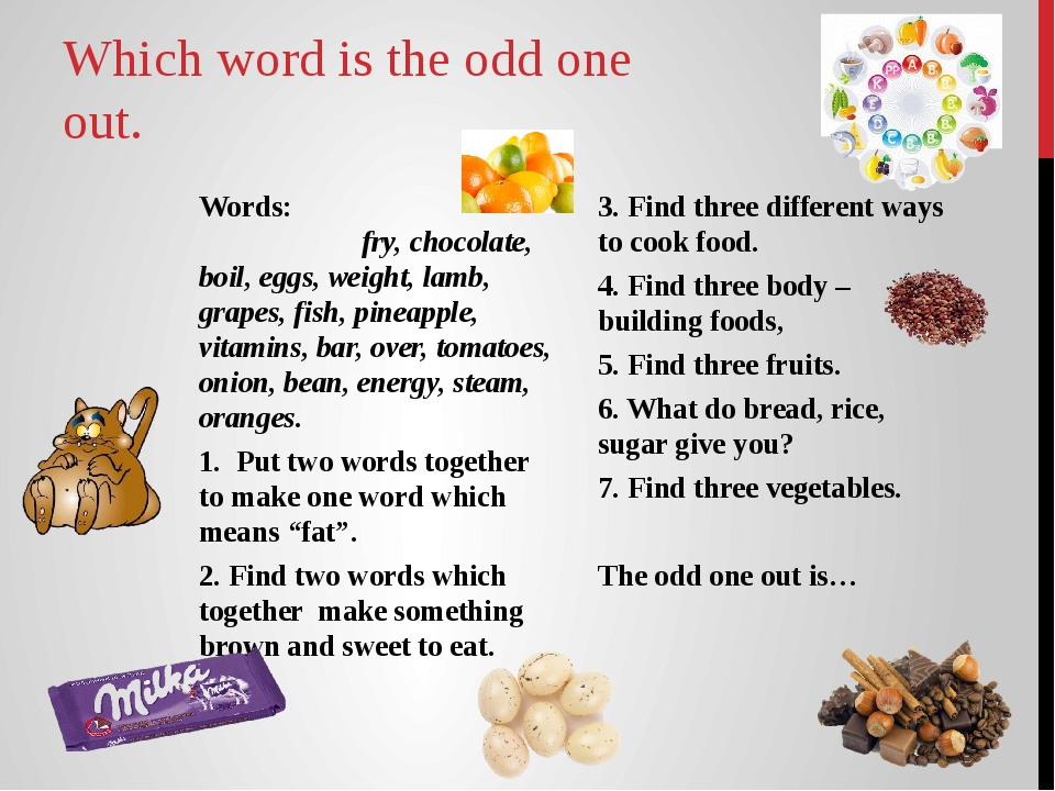 Which word is the odd one out. Words: fry, chocolate, boil, eggs, weight, lam...