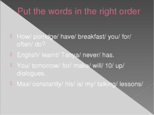 Put the words in the right order How/ porridge/ have/ breakfast/ you/ for/ of