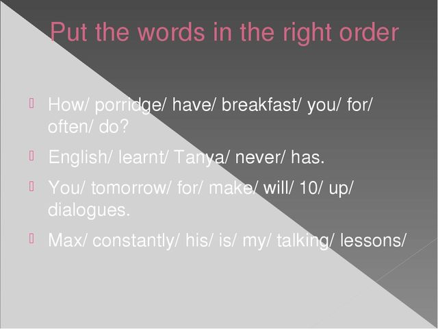 Put the words in the right order How/ porridge/ have/ breakfast/ you/ for/ of...