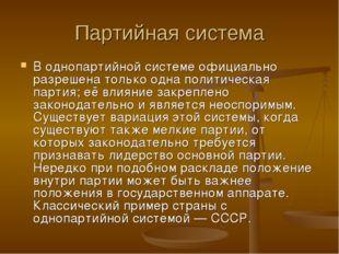 Партийная система В однопартийной системе официально разрешена только одна по