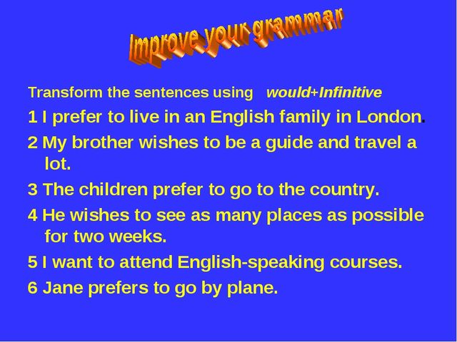 Transform the sentences using would+Infinitive 1 I prefer to live in an Engli...