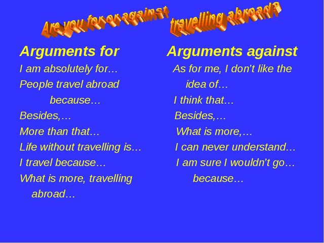 Arguments for Arguments against I am absolutely for… As for me, I don't like...