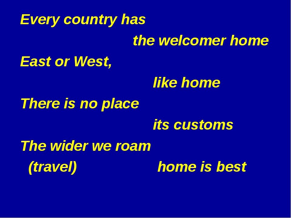 Every country has the welcomer home East or West, like home There is no place...