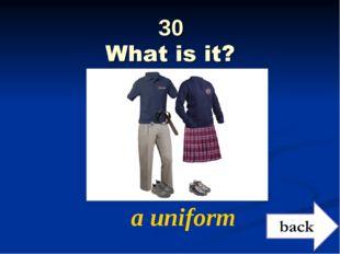 30 a uniform