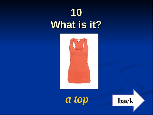 10 What is it? a top back
