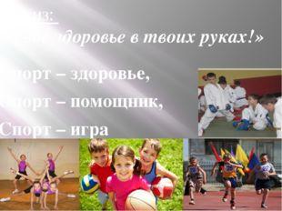 Спорт – здоровье, Спорт – помощник, Спорт – игра Физкульт – ура! Девиз: «Тво