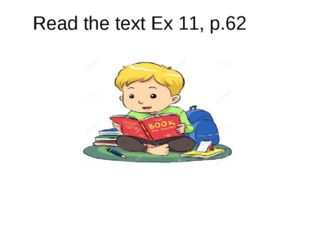 Read the text Ex 11, p.62