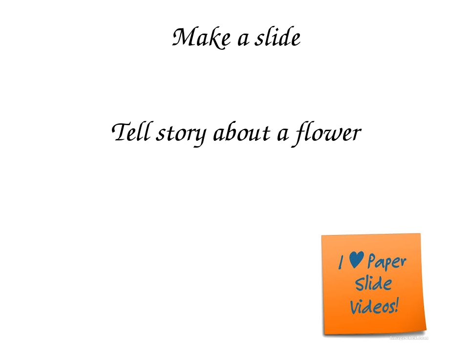 Make a slide Tell story about a flower