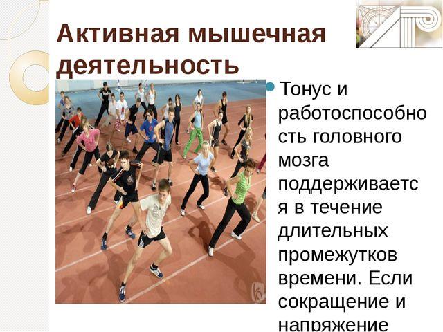 Активная мышечная деятельность Тонус и работоспособность головного мозга подд...