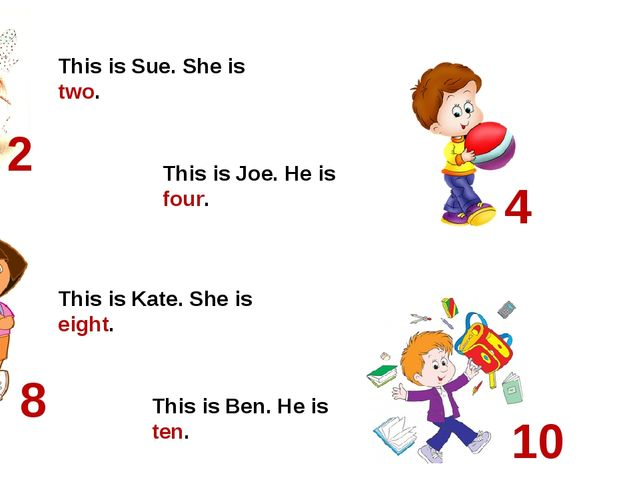 2 10 8 4 This is Sue. She is two. This is Joe. He is four. This is Ben. He is...