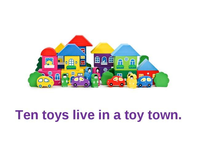 Ten toys live in a toy town.