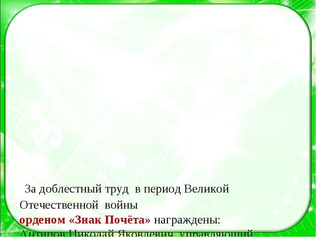 За доблестный труд в период Великой Отечественной войны орденом «Знак Почёта...