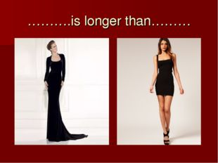 ……….is longer than………