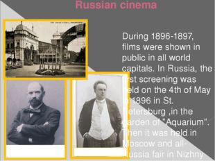 Russian cinema During 1896-1897, films were shown in public in all world capi