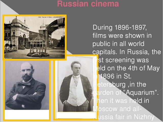 Russian cinema During 1896-1897, films were shown in public in all world capi...