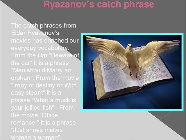 Ryazanov's catch phrase The catch phrases from Eldar Ryazanov's movies has en...