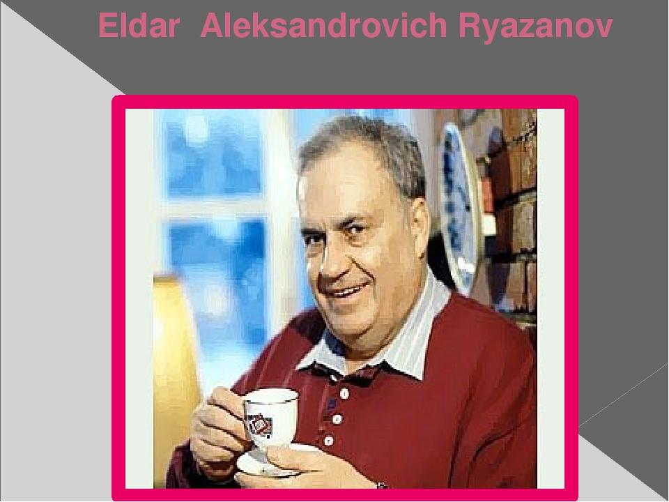 Eldar Aleksandrovich Ryazanov