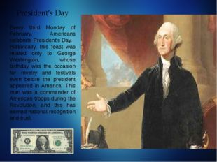 President's Day Every third Monday of February, Americans celebrate President