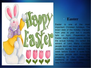 Easter Easter is one of the most important Christian holidays. The exact date