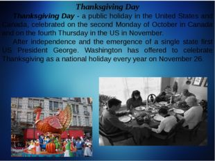 Thanksgiving Day 	Thanksgiving Day - a public holiday in the United States an