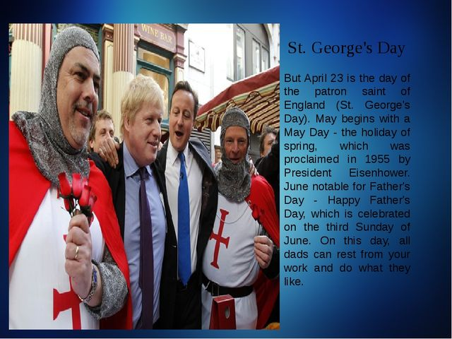 St. George's Day But April 23 is the day of the patron saint of England (St....