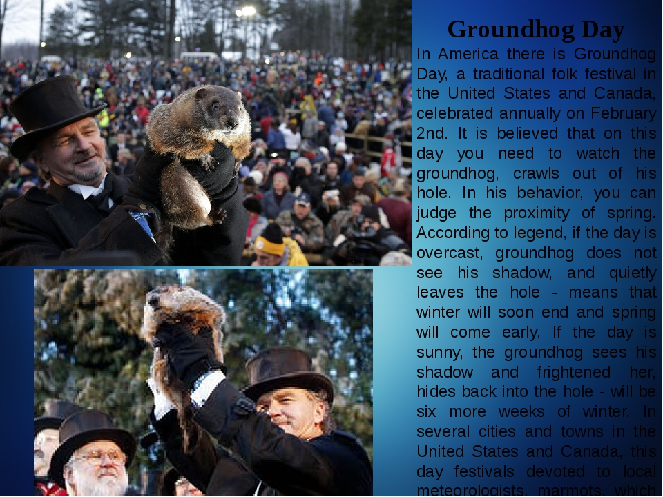 Groundhog Day In America there is Groundhog Day, a traditional folk festival...