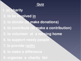 Quiz 1. (a) charity 2. to be involved in 3. to donate (to make donations) 4.