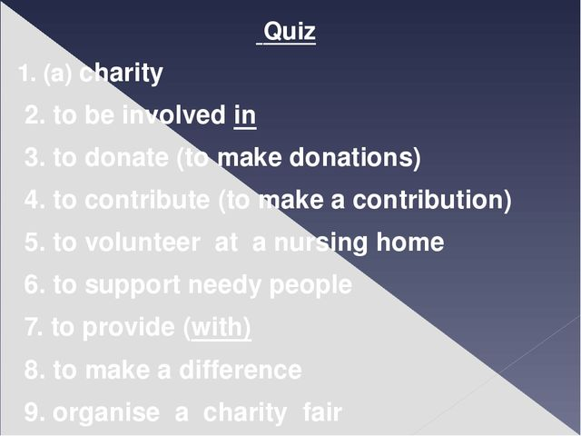 Quiz 1. (a) charity 2. to be involved in 3. to donate (to make donations) 4....