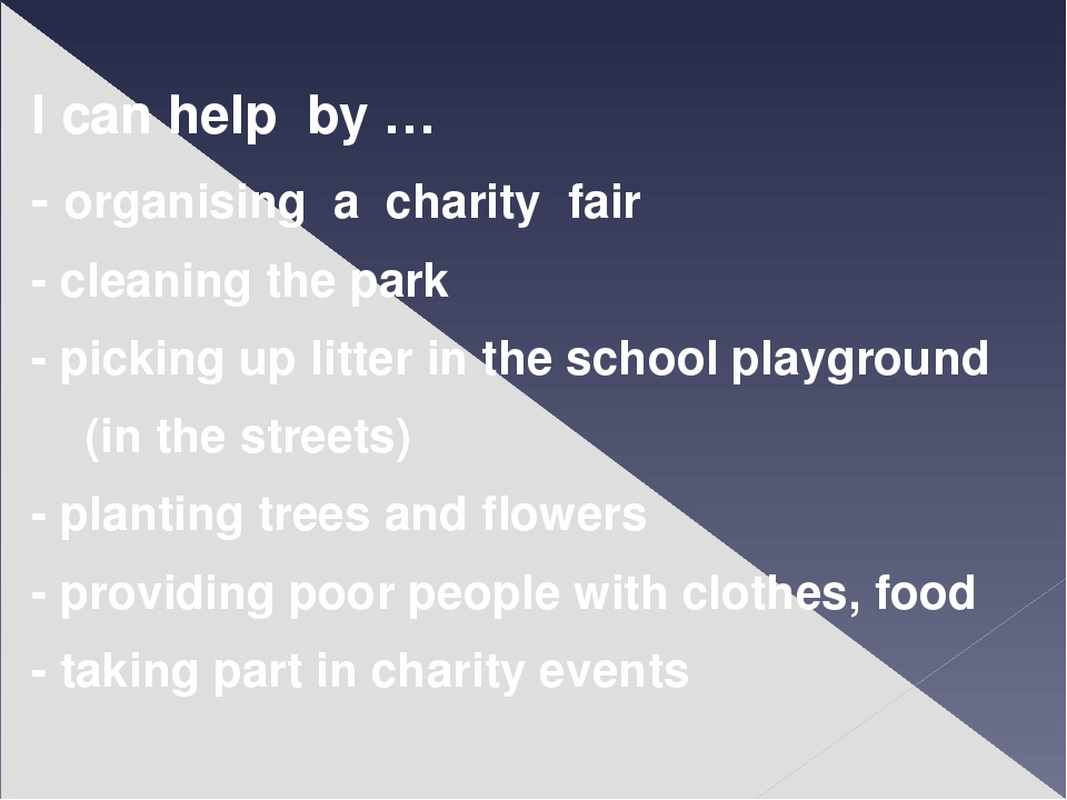 I can help by … - organising a charity fair - cleaning the park - picking up...